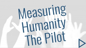 Measuring Humanity: The Pilot